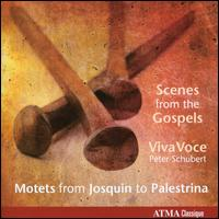 Scenes from the Gospels: Motets from Josquin to Palestrina - VivaVoce; Peter Schubert (conductor)