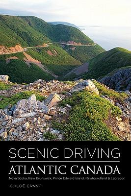 Scenic Driving Atlantic Canada: Nova Scotia, New Brunswick, Prince Edward Island, Newfoundland & Labrador - Ernst, Chloe