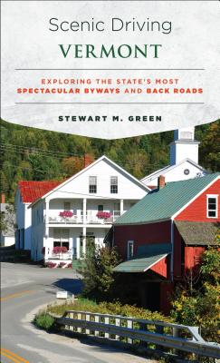 Scenic Driving Vermont: Exploring the State's Most Spectacular Byways and Back Roads - Green, Stewart M