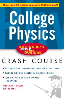 Schaum's Easy Outline of College Physics - Bueche, Frederick J, and Hecht, Eugene, and Hademenos, George J, Ph.D.