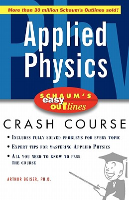 Schaum's Easy Outlines Applied Physics: Based on Schaum's Outline of Theory and Problems of Applied Physics (Third Edition) - Beiser, Arthur, and Hademenos, George J, Ph.D. (Editor)