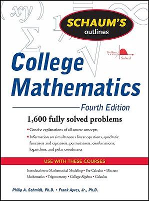 Schaum's Outline of College Mathematics - Schmidt, Philip A, and Ayres, Frank, Jr., PhD