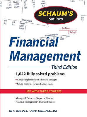 Schaum's Outline of Financial Management - Shim, Jae K, and Siegel, Joel G, CPA, PhD
