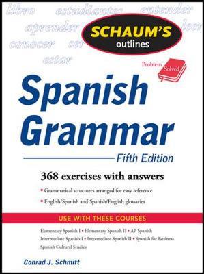 Schaum's Outline of Spanish Grammar - Schmitt, Conrad J, Ph.D.