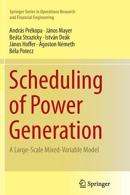 Scheduling of Power Generation: A Large-Scale Mixed-Variable Model - Prekopa, Andras, and Mayer, Janos, and Strazicky, Beata