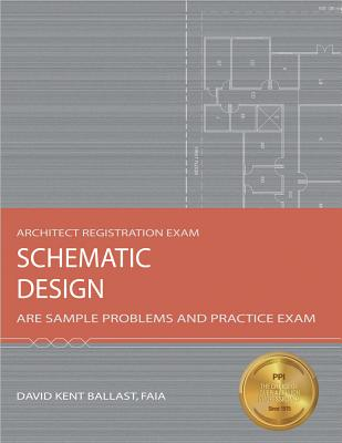Schematic Design: ARE Sample Problems and Practice Exam - Ballast, David Kent