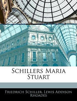 Schillers Maria Stuart - Schiller, Friedrich, and Rhoades, Lewis Addison