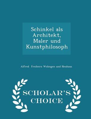 Schinkel ALS Architekt, Maler Und Kunstphilosoph - Scholar's Choice Edition - Freihern Wolzogen Und Neuhaus, Alfred