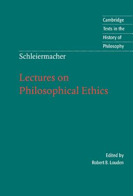 Schleiermacher: Lectures on Philosophical Ethics - Schleiermacher, Friedrich