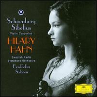 Schoenberg, Sibelius: Violin Concertos - Hilary Hahn (violin); Swedish Radio Symphony Orchestra; Esa-Pekka Salonen (conductor)