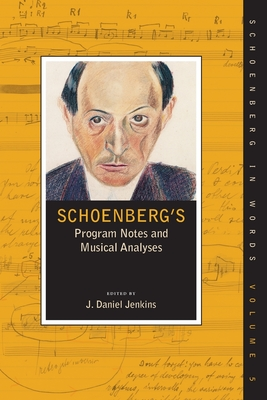 Schoenberg's Program Notes and Musical Analyses - Jenkins, J Daniel (Editor)