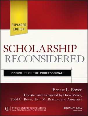 Scholarship Reconsidered: Priorities of the Professoriate - Boyer, Ernest L, and Moser, Drew, and Ream, Todd C