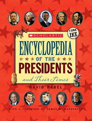Scholastic Encyclopedia of the Presidents and Their Times - Rubel, David, and McPherson, James M (Foreword by)
