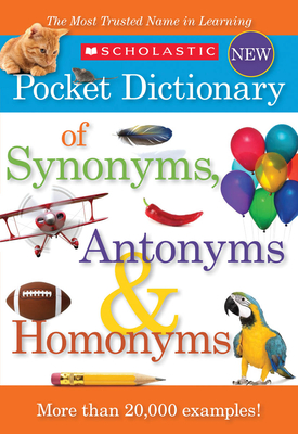 Scholastic Pocket Dictionary of Synonyms, Antonyms, & Homonyms - Scholastic, Inc (Creator)