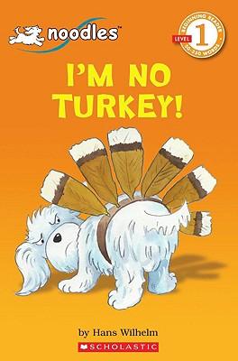 Scholastic Reader Level 1: Noodles: I'm No Turkey! - Wilhelm, Hans