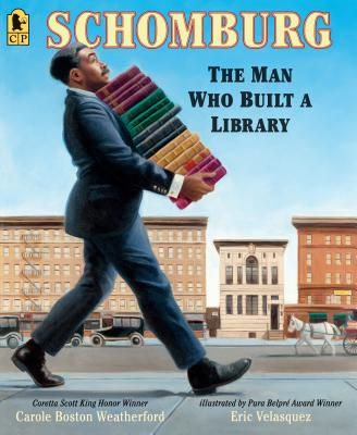 Schomburg: The Man Who Built a Library - Weatherford, Carole Boston