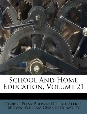 School and Home Education, Volume 21 - Brown, George Pliny, and George Alfred Brown (Creator), and William Chandler Bagley (Creator)