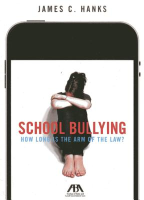 School Bullying: How Long Is the Arm of Law? - Hanks, James C