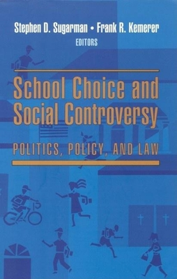 School Choice and Social Controversy: Politics, Policy, and Law - Sugarman, Stephen D (Editor), and Kemerer, Frank R (Editor)