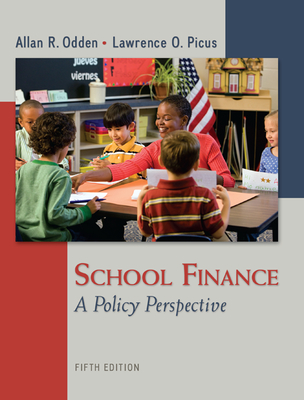 School Finance: A Policy Perspective - Odden, Allan R, Dr., and Picus, Lawrence O