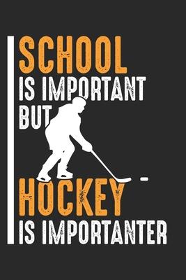 School is important but Hockey is Importanter: Eishockey Notizbuch liniert DIN A5 - 120 Seiten für Notizen, Zeichnungen, Formeln - Organizer Schreibheft Planer Tagebuch - Notizbucher, Hockey