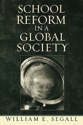 School Reform in a Global Society - Segall, William E