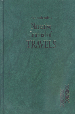 Schoolcraft's Narrative Journal of Travels - Schoolcraft, Henry Rowe, and Williams, Mentor L (Editor), and Mason, Philip P (Editor)