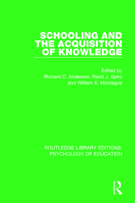 Schooling and the Acquisition of Knowledge - Anderson, Richard C (Editor), and Spiro, Rand J (Editor), and Montague, William E (Editor)