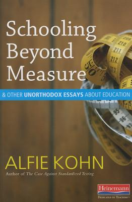Schooling Beyond Measure and Other Unorthodox Essays about Education - Kohn, Alfie