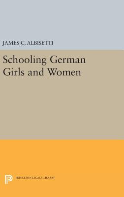 Schooling German Girls and Women - Albisetti, James C.