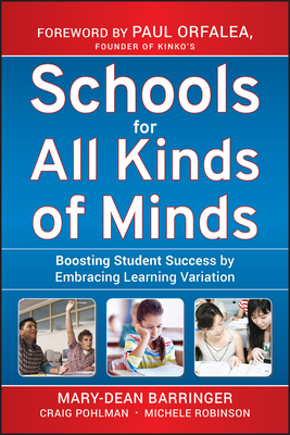 Schools for All Kinds of Minds: Boosting Student Success by Embracing Learning Variation - Barringer, Mary-Dean, and Pohlman, Craig, and Robinson, Michele