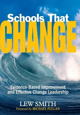 Schools That Change: Evidence-Based Improvement and Effective Change Leadership - Smith, Lew (Editor)