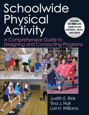 Schoolwide Physical Activity: A Comprehensive Guide to Designing and Conducting Programs - Rink, Judith E, and Hall, Tina, and Williams, Lori H