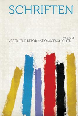 Schriften Volume 25 - Reformationsgeschichte, Verein Fur