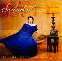 Schubert: Lieder - Elizabeth Watts (soprano); Roger Vignoles (piano)