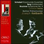 Schubert: Rosamunde-Ouvertüre; Berg: Violinkonzert; Bruckner: Symphonie No. 9