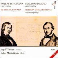 Schumann: Die drei Violinsonaten; Ferdinand David: Sechzehn Charakterstücke - Ingolf Turban (violin); Lukas Maria Kuen (piano)