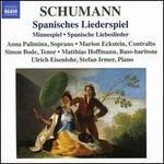 Schumann: Spanisches Liederspiel; Minnespiel; Spanische Liebeslieder