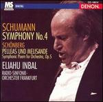 Schumann: Symphony No. 4; Arnold Schönberg: Pelleas und Melisande
