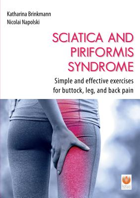 Sciatica and Piriformis Syndrome: Simple and Effective Exercises for Buttock, Leg, and Back Pain - Brinkmann, Katharina