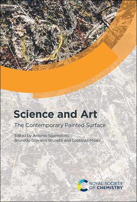 Science and Art: The Contemporary Painted Surface - Sgamellotti, Antonio (Editor), and Brunetti, Brunetto Giovanni (Editor), and Miliani, Costanza (Editor)