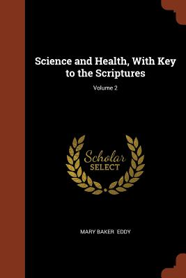 Science and Health, with Key to the Scriptures; Volume 2 - Eddy, Mary Baker