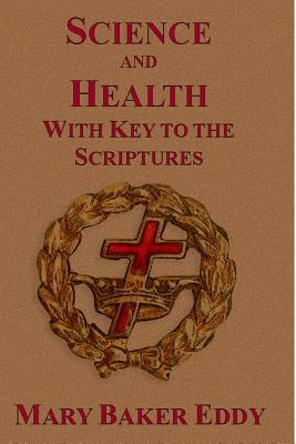Science and Health: With Key to the Scriptures - Eddy, Mary Baker