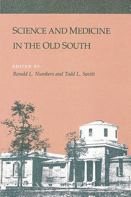Science and Medicine in the Old South - Numbers, Ronald L (Editor), and Savitt, Todd L (Editor)