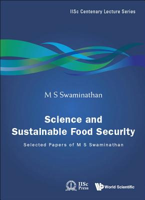 Science and Sustainable Food Security: Selected Papers of M S Swaminathan - Swaminathan, M S (Editor)
