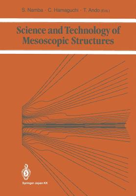 Science and Technology of Mesoscopic Structures - Namba, Susumu (Editor), and Hamaguchi, Chihiro (Editor), and Ando, Tsuneya (Editor)