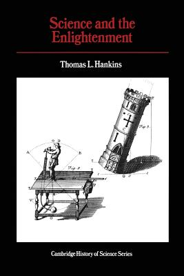 Science and the Enlightenment - Hankins, Thomas L, Professor, and Basalla, George (Editor), and Hannaway, Owen, Professor (Editor)