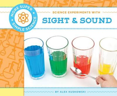 Science Experiments with Sight & Sound - Kuskowski, Alex