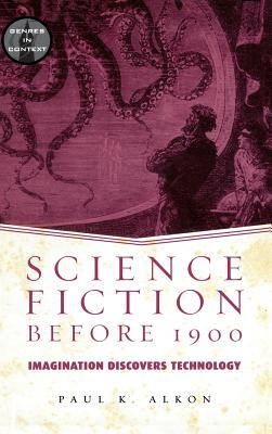 Science Fiction Before 1900: Imagination Discovers Technology - Alkon, Paul K.