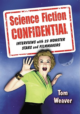 Science Fiction Confidential: Interviews with 23 Monster Stars and Filmmakers - Weaver, Tom